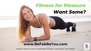 Fitness-pleasure-fun-strategies-Coach-Trainer-Online-BeFabBeYou.com